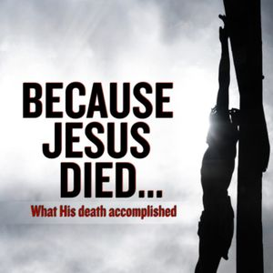 Because Jesus Died...we can be redeemed