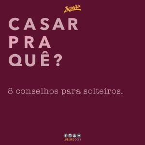 #097 - CASAR PRA QUÊ? (parte 5/5) - 8 Conselhos Para os Solteiros - João Eduardo Lima