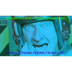 "Breaking the Panel Ep 80 – ""Hello Panelteers! I'm BA-ACK!"""