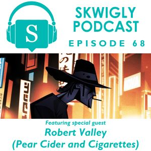 Skwigly Podcast 68 (22/02/2017) - Robert Valley