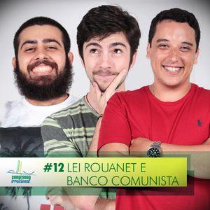 #12 - Lei Rouanet e Banco Comunista