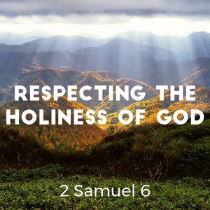 2017-10-29 - Respecting the Holiness of God (2 Samuel 6) - Pastor Steve