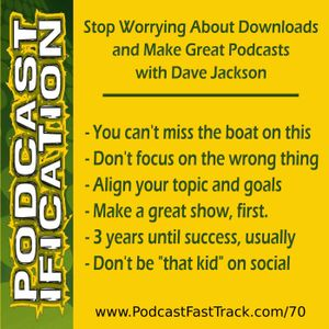 Stop Worrying About Downloads and Make Great Podcasts, with Dave Jackson [Ep 70]