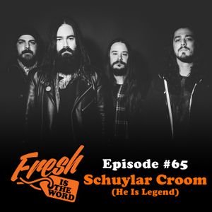 Episode #65: Schuylar Croom (He Is Legend)