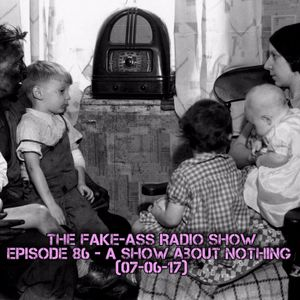 Episode 86 - A Show About Nothing (07-07-17)