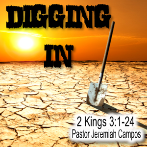 "2 Kings 3:1-24 ""Digging In"" w/ Pastor Jeremiah Campos"