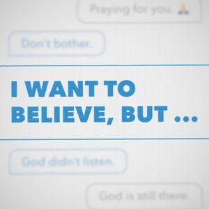 I Want to Believe But.. Faith>Feelings