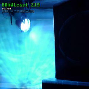 BRAWLcast 219 Bushby - Bending The Mechanics