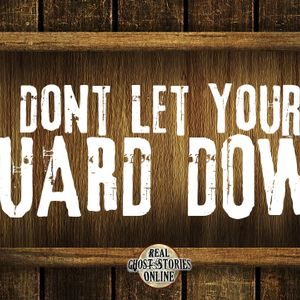 Don't Let Your Guard Down | Haunted, Paranormal, Supernatural