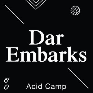 Acid Camp Vol. 60 - Dar Embarks