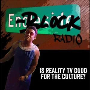 E-Block Radio : IS REALITY TV GOOD FOR THE CULTURE?