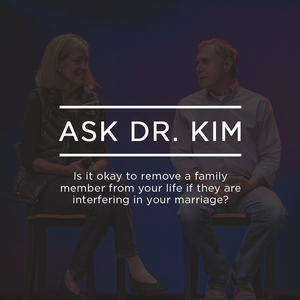 Ask Dr. Kim:  Is it okay to remove a family member from your life if they are interfering in your ma