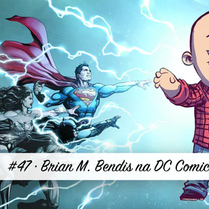 Podcast #47 – Brian M. Bendis na DC Comics