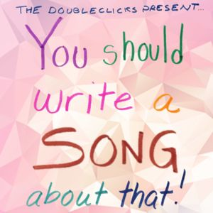 "Bonus - ""You Should Write A Song About That""!"