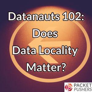 Datanauts 102: Does Data Locality Matter?