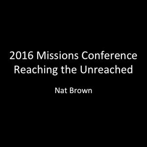 2016 Missions Conference: Nat Brown (Audio)