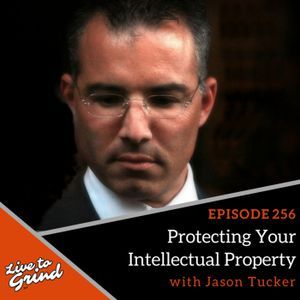EP 256 Protecting Your Intellectual Property with Jason Tucker
