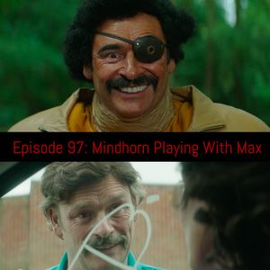 Episode 97: Mindhorn Playing With Max