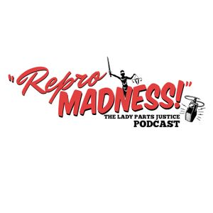 Repro Madness Episode 65: The Protestor's Boner (A Love Story)