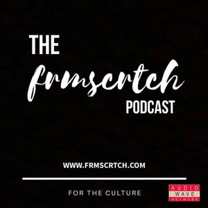 The #FRMSCRTCH Podcast featuring @ChaniThaHippie
