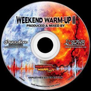 THE WEEKEND WARM-UP II (produced / mixed by Frankie Lektro & DJ Digital Opinion)