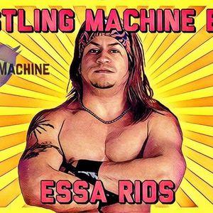 Pro Wrestling Machine Ep. 17 - Essa Rios AKA Papi Chulo