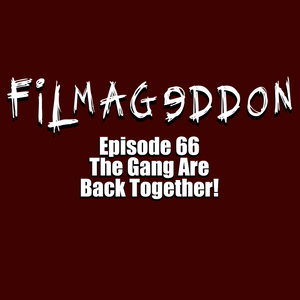 Episode 66 - The Gang Are Back Together