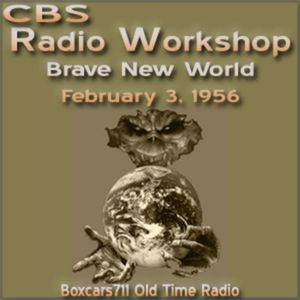 CBS Radio Workshop - Brave New World - Part 2 0f 2 (02-03-56)