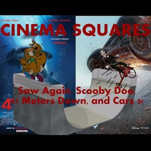The new Saw Movie, Scooby Doo, 47 Meters Down, and Cars 3!