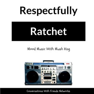 Respectfully Ratchet Vol 5 Mood Music with Mush King