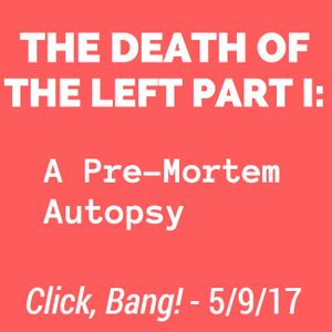 The Death of the Left Part I - A Pre-Mortem Autopsy