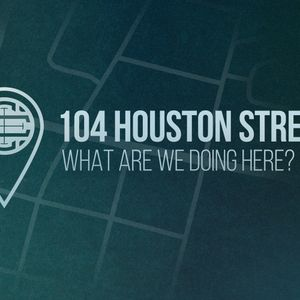"""104 Houston Street   Part 1 - """"Take and Eat, All Of You"""""""