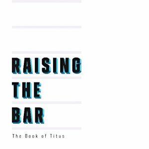 Raising The Bar / Book of Titus: Leadership + Truth