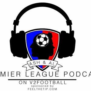 Ash & Al Premier League Podcast S4E2