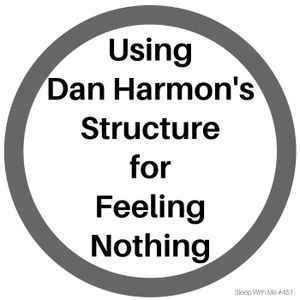 Using Dan Harmon's Structure for Feeling Nothing
