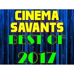 Cinema Savants - Dec. 30, 2017 - End Of The Year