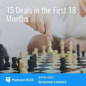 #233: 15 Deals in the First 18 Months with Arianne Lemire