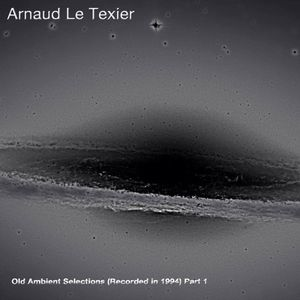 Arnaud Le Texier   Old Ambient Selections (Recorded In 1994) Part 1