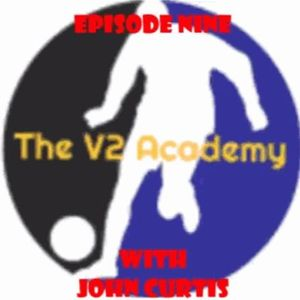 """The V2 Academy #9 - """"The Growth of Soccer with John Curtis"""""""
