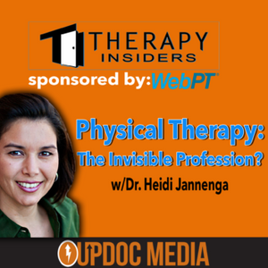 Physical Therapy: The Invisible Profession? w/ Dr. Heidi Jannenga