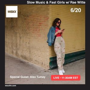 Slow Music & Fast Girls w/ Rae Witte special guest Alex Tumay on @WAXXFM - 06/20/17