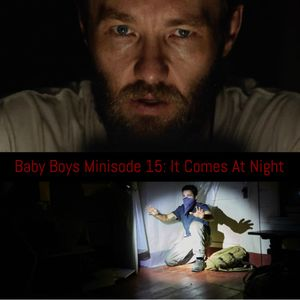 Baby Boys Minisode 15: It Comes At Night