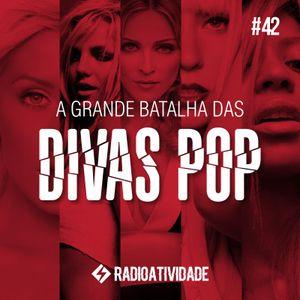 #42 - A grande batalha das Divas Pop