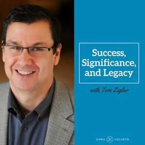 230: Success, Significance, and Legacy with Tom Ziglar