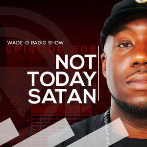 #WadeO506 - Not Today Satan