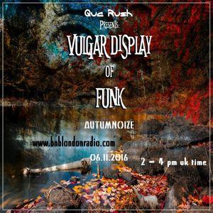 Vulgar display of funk 06.11.16