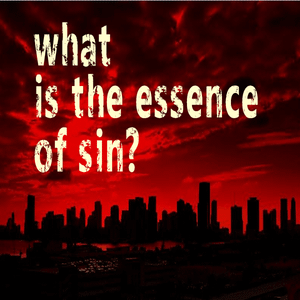 What Is The Essence Of Sin?