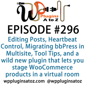 It's Episode 296 and we've got plugins for Editing Posts with One Key, Heartbeat Control, Migrating