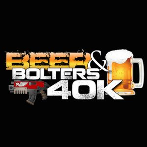 Beer and Bolters 40K Episode 63