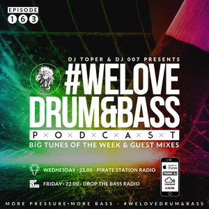 DJ Toper & DJ 007 Presents #WeLoveDrum&Bass Podcast #163